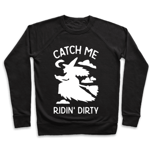 Catch Me Riding Dirty Witch Pullover