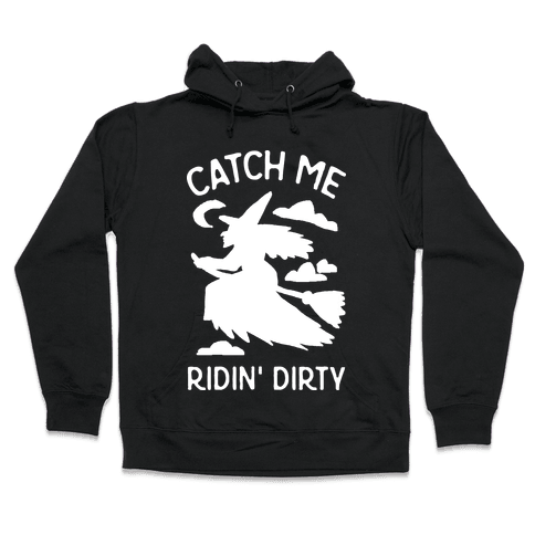 Catch Me Riding Dirty Witch Hooded Sweatshirt