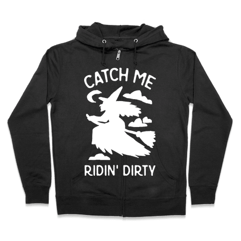 Catch Me Riding Dirty Witch Zip Hoodie