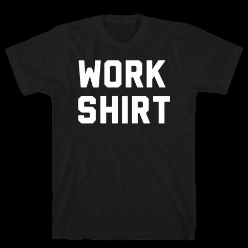 Work Shirt Mens/Unisex T-Shirt