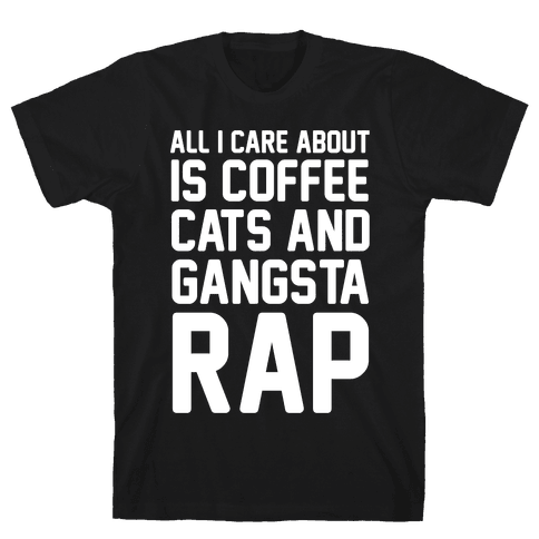All I Care About Is Coffee, Cats & Gangsta Rap Mens T-Shirt