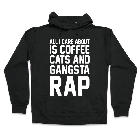 All I Care About Is Coffee, Cats & Gangsta Rap Hooded Sweatshirt