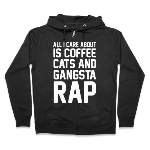 All I Care About Is Coffee, Cats & Gangsta Rap Zip Hoodie