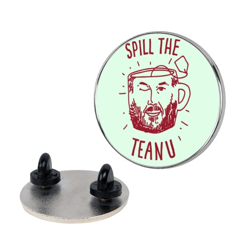 Spill The Teanu Pin
