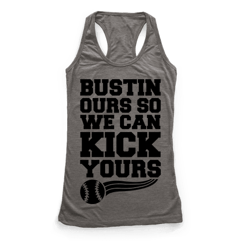 Bustin Ours So We Can Kick Yours Racerback Tank Top