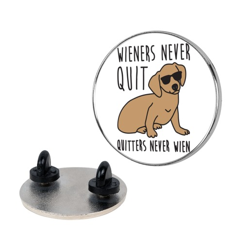 Wieners Never Quit Quitters Never Wien Pin