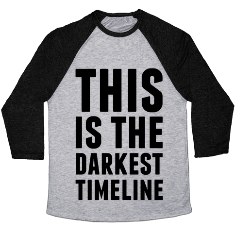 This Is The Darkest Timeline Baseball Tee