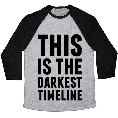 This Is The Darkest Timeline Baseball Tee
