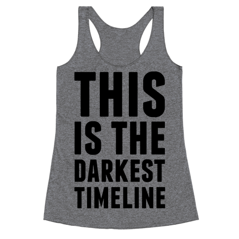 This Is The Darkest Timeline Racerback Tank Top