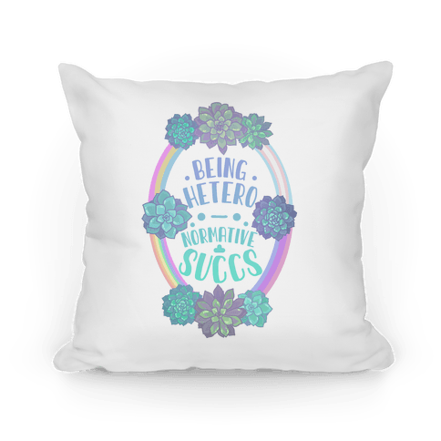 Being Heteronormative Succs Pillow