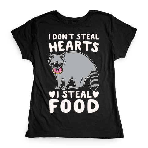 I Don't Steal Hearts I Steal Food White Print Womens T-Shirt