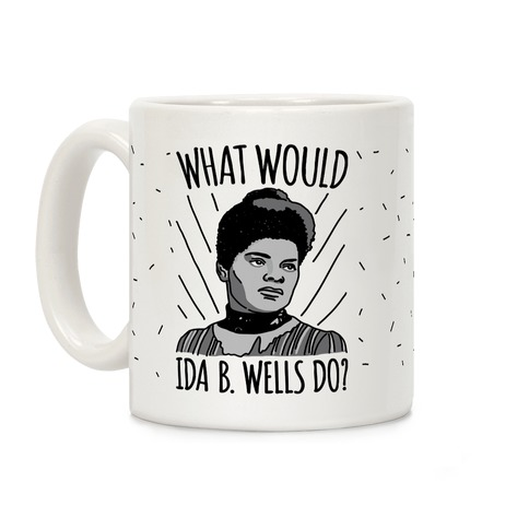 What Would Ida B. Wells Do Coffee Mug