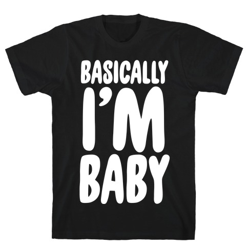 Basically I'm Baby T-Shirt