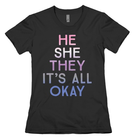 He She They It's All Okay Gender Fluid Womens T-Shirt