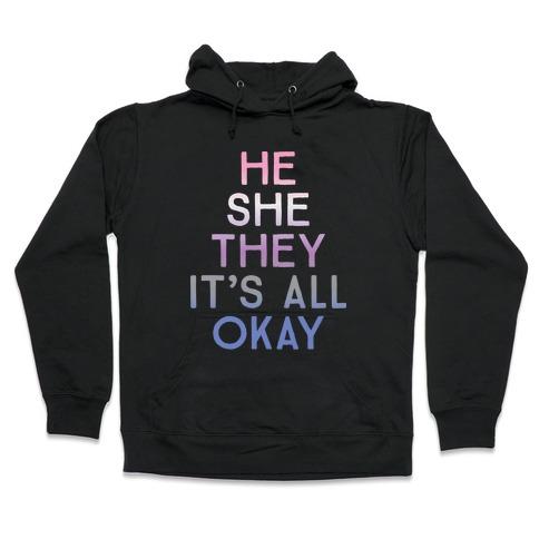 He She They It's All Okay Gender Fluid Hooded Sweatshirt