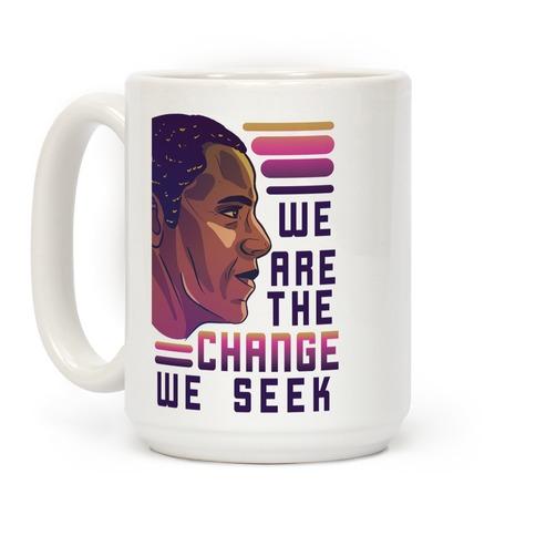 We Are The Change We Seek Coffee Mug