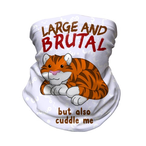 Large And Brutal But Also Cuddle Me Neck Gaiter
