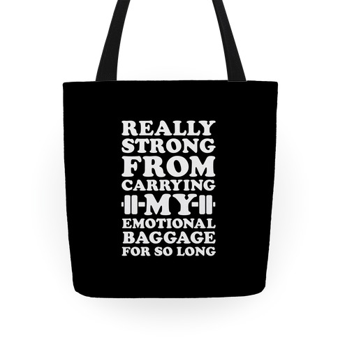 Really Strong From Carrying My Emotional Baggage For So Long Tote