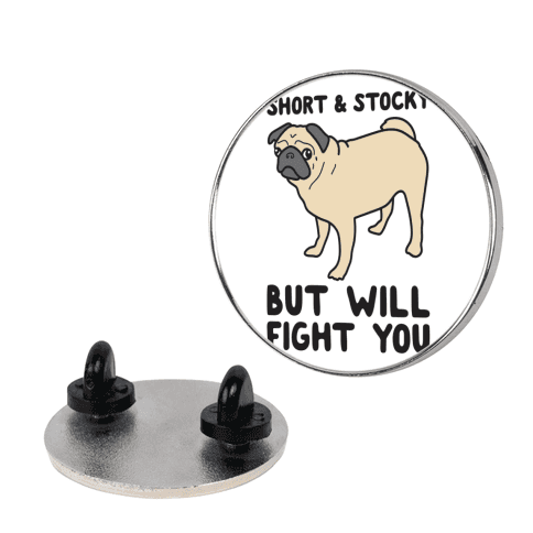 Short & Stocky But Will Fight You Pug pin