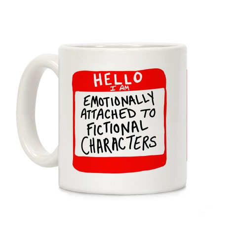 Hello I Am Emotionally Attached to Fictional Characters Coffee Mug