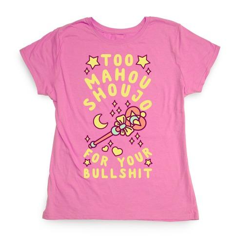 Too Mahou Shoujo For Your Bullshit Womens T-Shirt