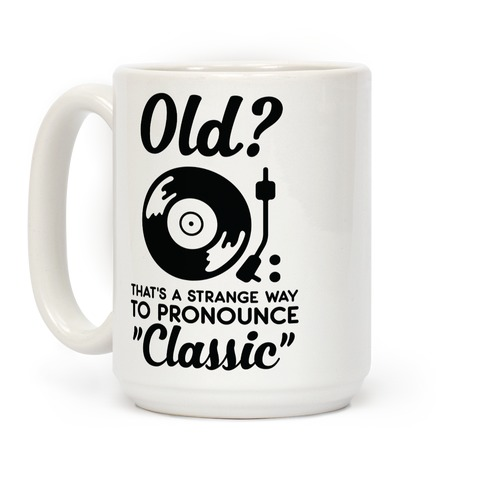 "Old? That's a strange way to pronounce ""Classic"" Coffee Mug"