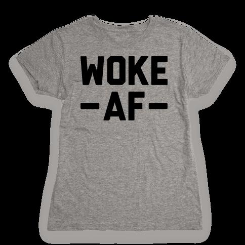 WOKE AF Womens T-Shirt