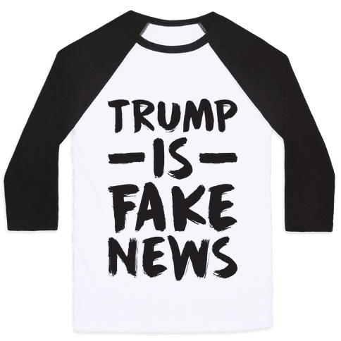Trump Is Fake News Baseball Tee
