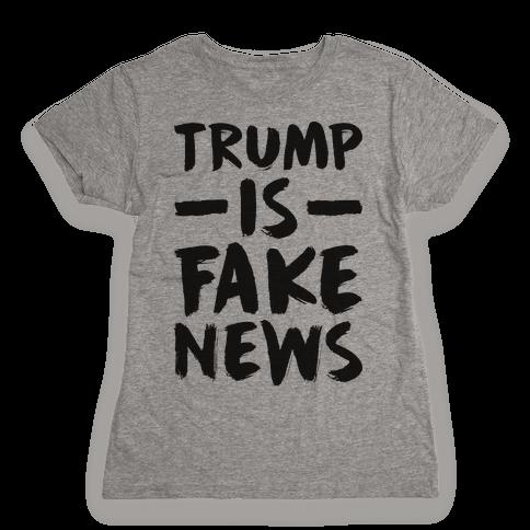 Trump Is Fake News Womens T-Shirt