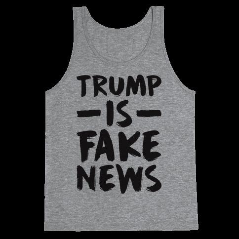 Trump Is Fake News Tank Top