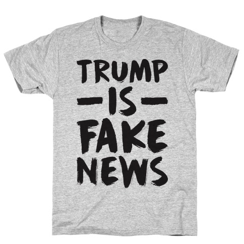 Trump Is Fake News T-Shirt
