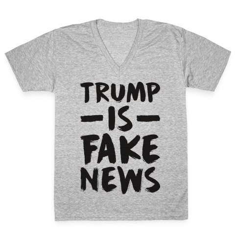 Trump Is Fake News V-Neck Tee Shirt