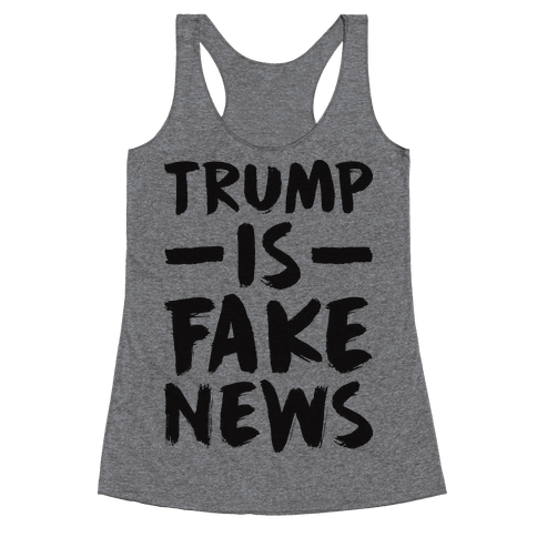 Trump Is Fake News Racerback Tank Top