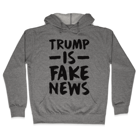 Trump Is Fake News Hooded Sweatshirt