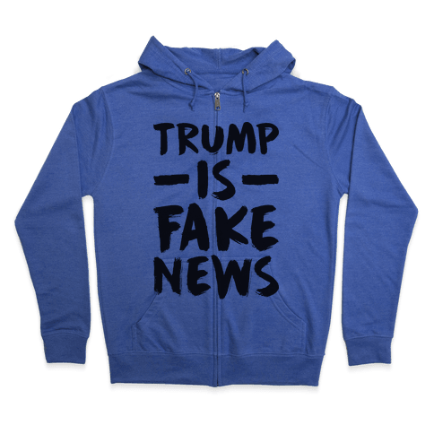 Trump Is Fake News Zip Hoodie