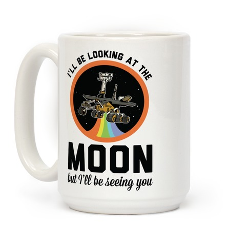 I'll Be Looking At The Moon But I'll Be Seeing You Oppy Coffee Mug