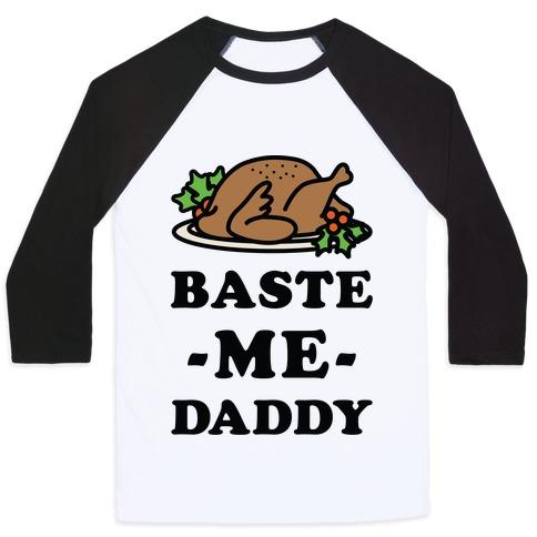 Baste Me Daddy Baseball Tee