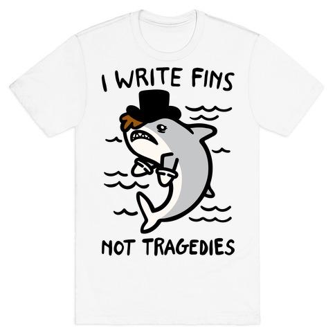 I Write Fins Not Tragedies Parody T-Shirt