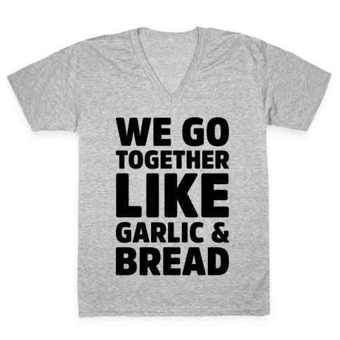 We Go Together Like Garlic & Bread V-Neck Tee Shirt