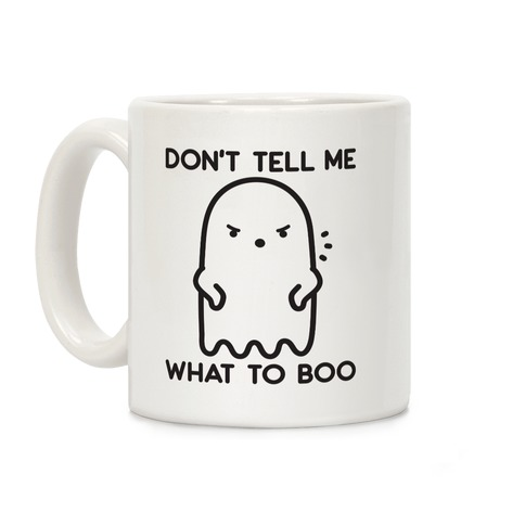 Don't Tell Me What To Boo Coffee Mug