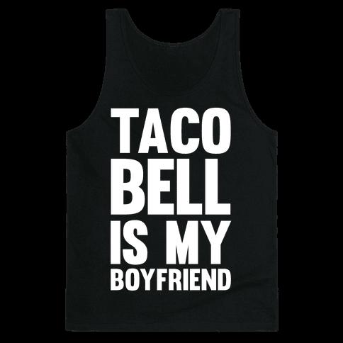 Taco Bell Is My Boyfriend Tank Top