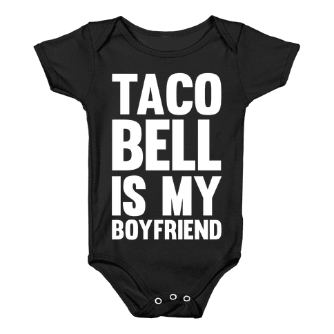 Taco Bell Is My Boyfriend Baby Onesy