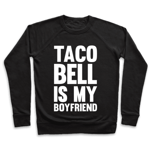 Taco Bell Is My Boyfriend Pullover