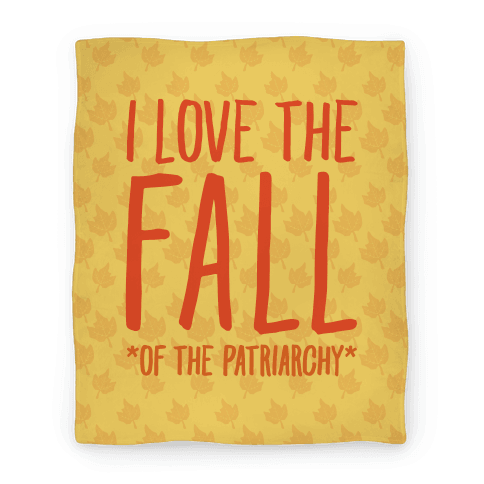 I Love The Fall Of The Patriarchy Blanket
