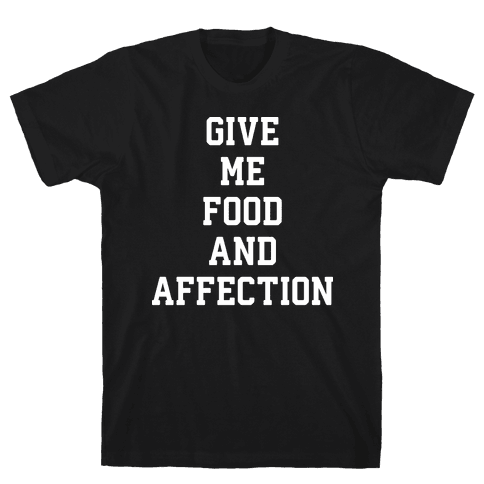 Give Me Food And Affection Mens T-Shirt