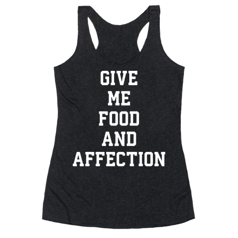 Give Me Food And Affection Racerback Tank Top