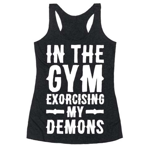 In The Gym Exorcising My Demons White Print Racerback Tank Top