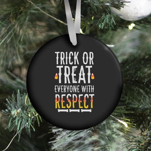 Trick Or Treat Everyone with Respect Ornament