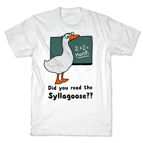 Did You Read the Syllagoose? T-Shirt