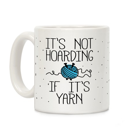 It's Not Hoarding If It's Yarn Coffee Mug